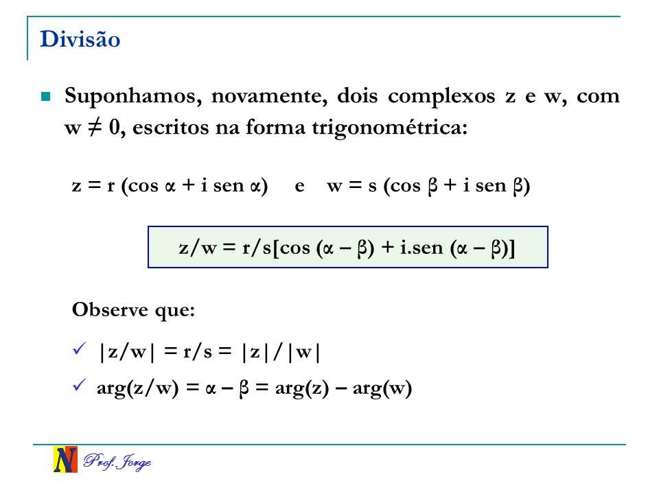 z/w = r/s[cos (α – β) + i.sen (α – β)]